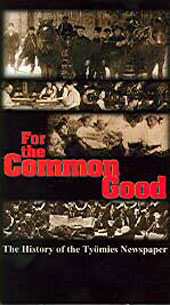 FOR THE COMMON GOOD: The History of the Tyomies Newspaper, a DVD produced by Tom Selinski